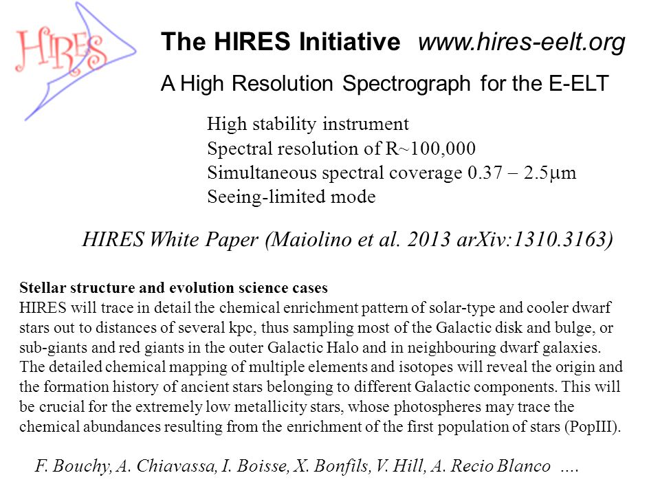The HIRES Initiative www.hires-eelt.org A High Resolution Spectrograph for the E-ELT High stability instrument Spectral resolution of R~100,000 Simult
