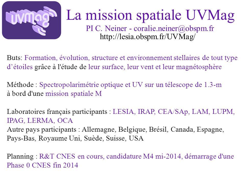 La mission spatiale UVMag PI C. Neiner - coralie.neiner@obspm.fr Buts: Formation, évolution, structure et environnement stellaires de tout type détoil