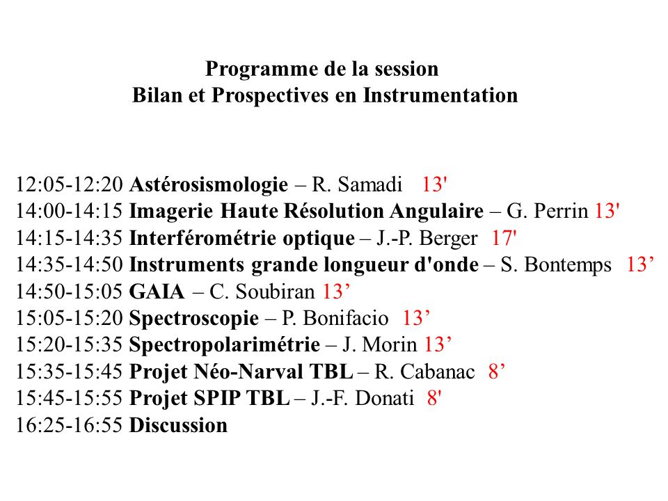 12:05-12:20 Astérosismologie – R. Samadi 13' 14:00-14:15 Imagerie Haute Résolution Angulaire – G. Perrin 13' 14:15-14:35 Interférométrie optique – J.-