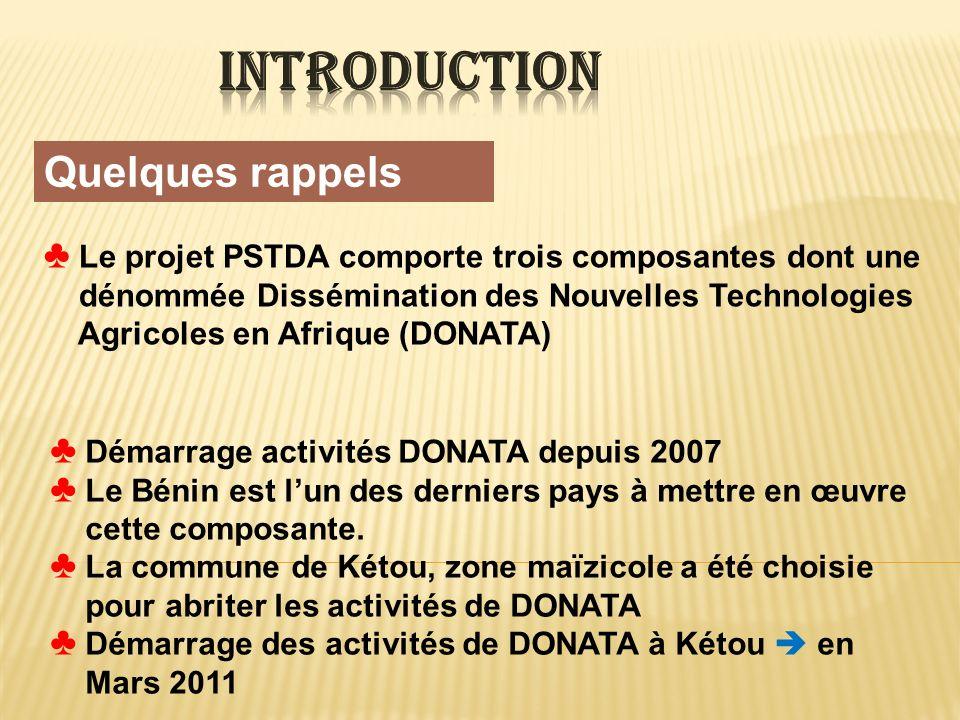 Le projet PSTDA comporte trois composantes dont une dénommée Dissémination des Nouvelles Technologies Agricoles en Afrique (DONATA) Démarrage activités DONATA depuis 2007 Le Bénin est lun des derniers pays à mettre en œuvre cette composante.