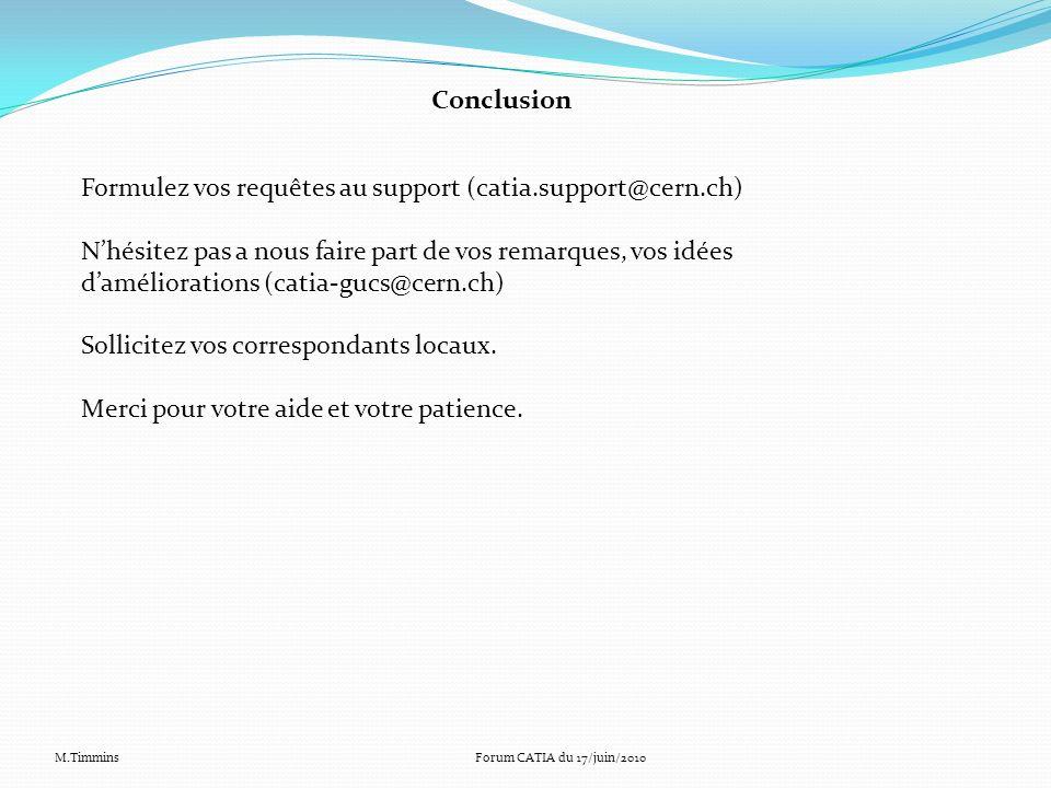 Conclusion Formulez vos requêtes au support (catia.support@cern.ch) Nhésitez pas a nous faire part de vos remarques, vos idées daméliorations (catia-g