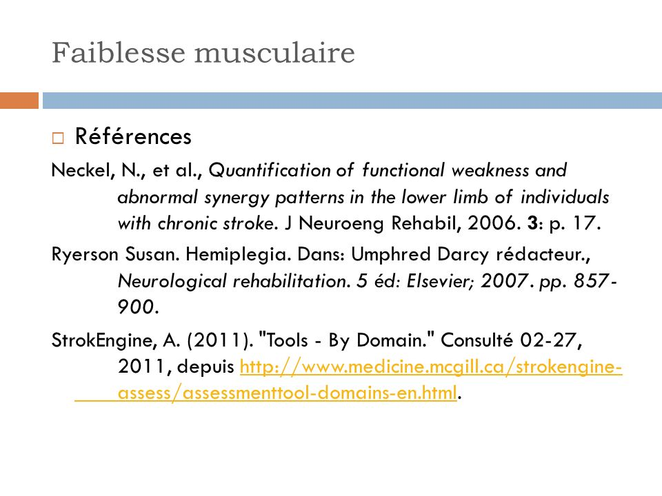 Faiblesse musculaire Références Neckel, N., et al., Quantification of functional weakness and abnormal synergy patterns in the lower limb of individuals with chronic stroke.