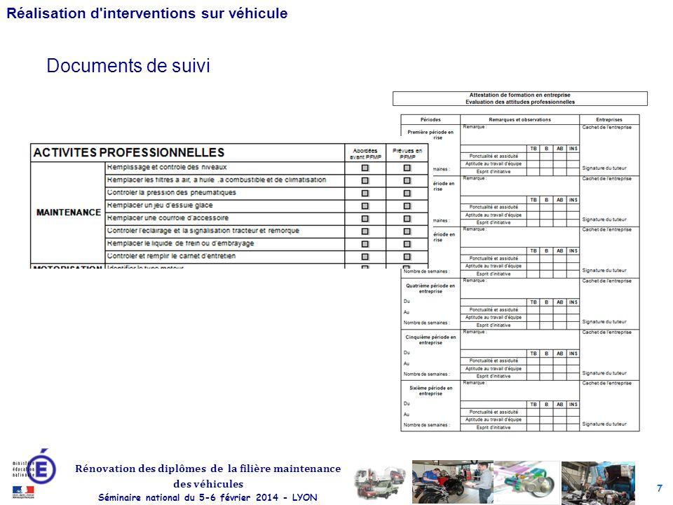7 Rénovation des diplômes de la filière maintenance des véhicules Séminaire national du 5-6 février 2014 - LYON Réalisation d interventions sur véhicule Documents de suivi