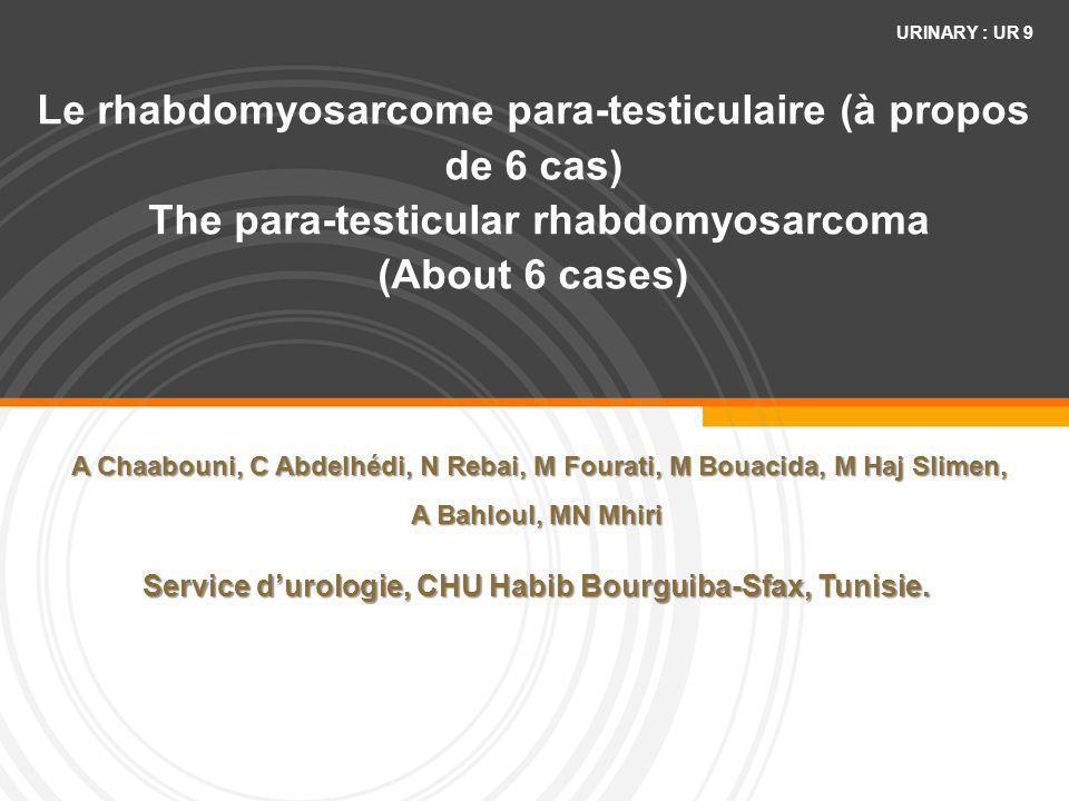 Le rhabdomyosarcome para-testiculaire (à propos de 6 cas) The para-testicular rhabdomyosarcoma (About 6 cases) A Chaabouni, C Abdelhédi, N Rebai, M Fo