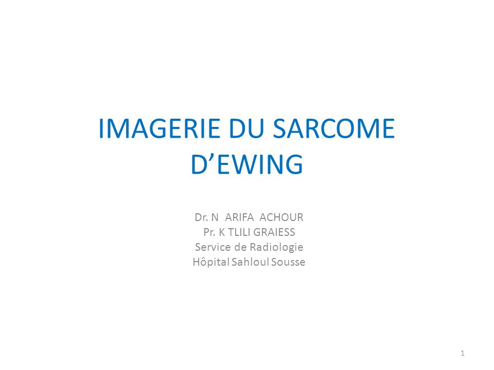 IMAGERIE DU SARCOME DEWING Dr. N ARIFA ACHOUR Pr. K TLILI GRAIESS Service de Radiologie Hôpital Sahloul Sousse 1