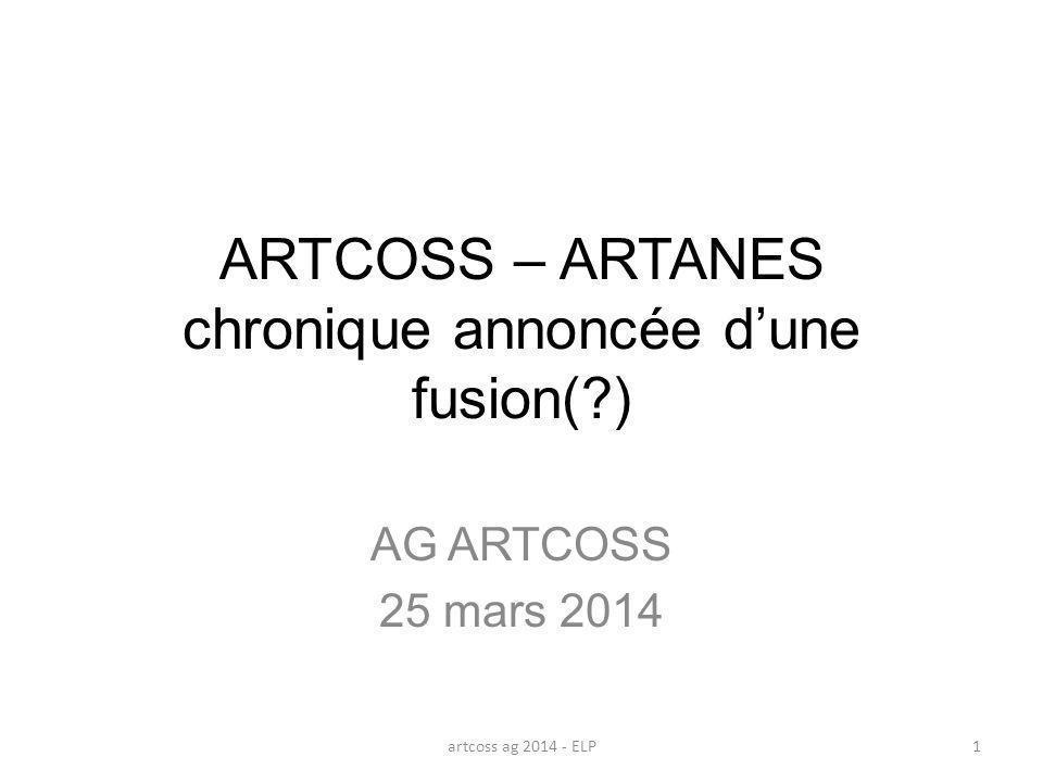 ARTCOSS – ARTANES chronique annoncée dune fusion(?) AG ARTCOSS 25 mars 2014 artcoss ag 2014 - ELP1
