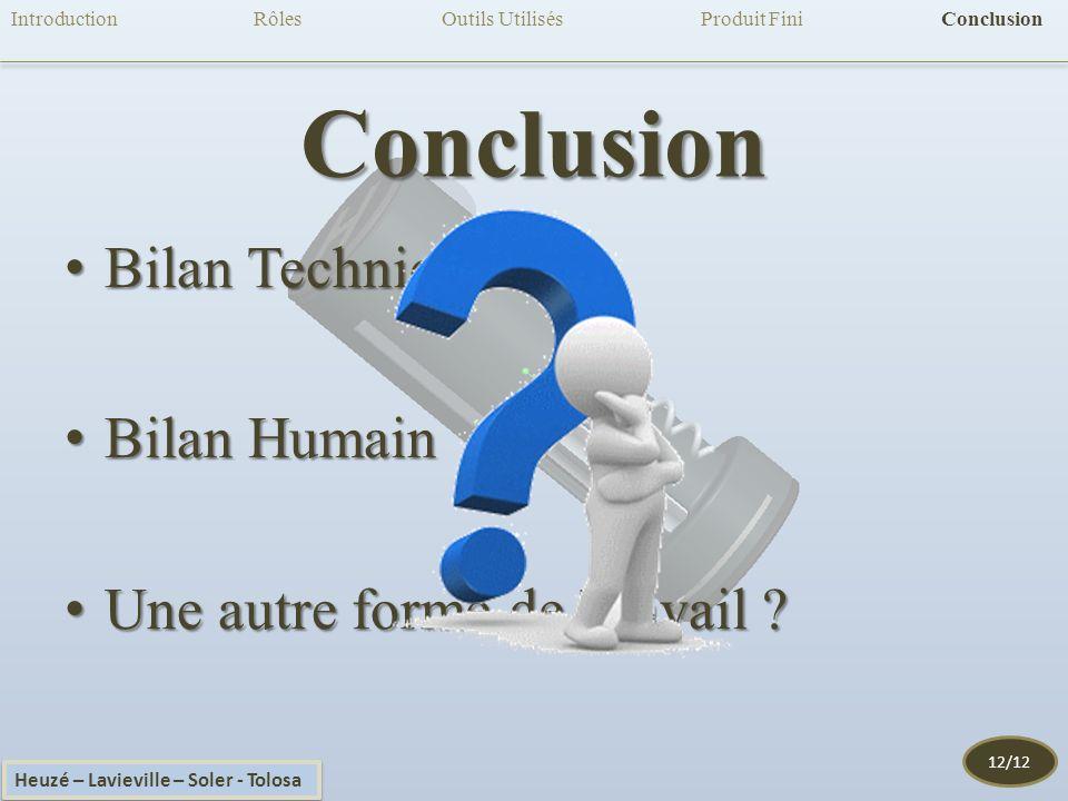 Conclusion Bilan TechniqueBilan Technique Bilan HumainBilan Humain Une autre forme de Travail ?Une autre forme de Travail .