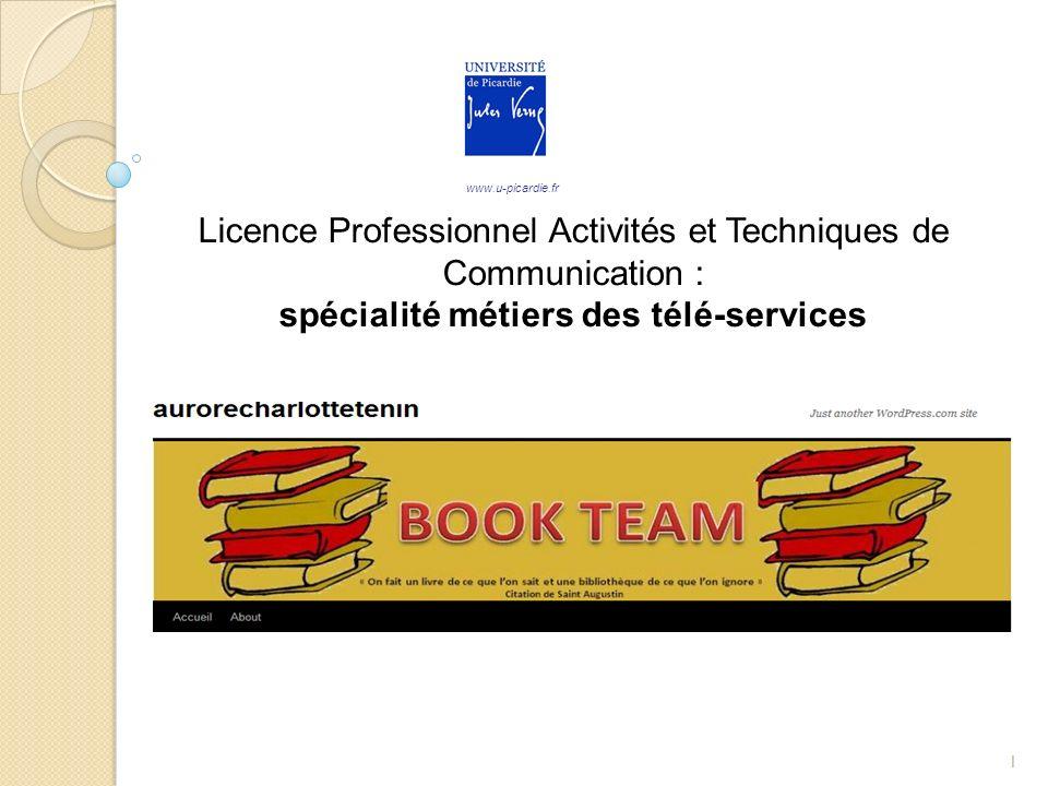 1 Licence Professionnel Activités et Techniques de Communication : spécialité métiers des télé-services www.u-picardie.fr