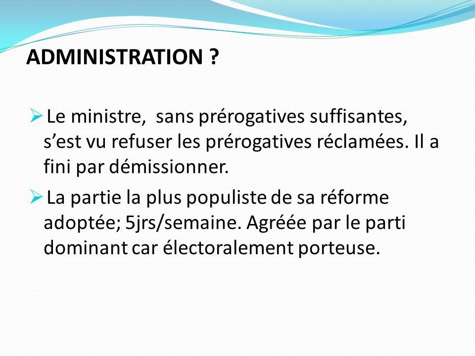 ADMINISTRATION ? Le ministre, sans prérogatives suffisantes, sest vu refuser les prérogatives réclamées. Il a fini par démissionner. La partie la plus
