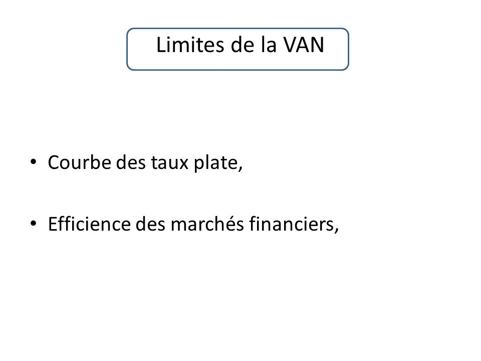 Limites de la VAN Courbe des taux plate, Efficience des marchés financiers,