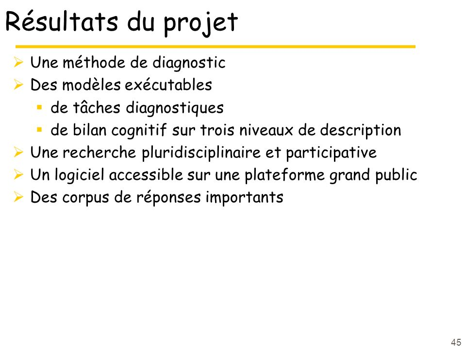 Résultats du projet Une méthode de diagnostic Des modèles exécutables de tâches diagnostiques de bilan cognitif sur trois niveaux de description Une r