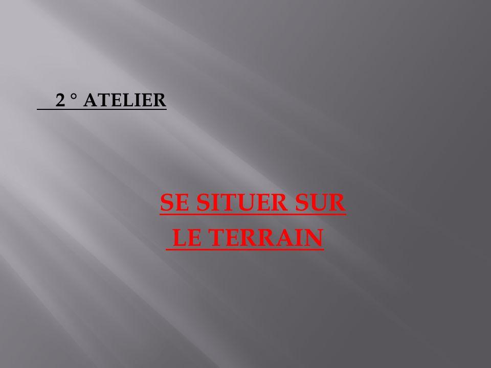 2 ° ATELIER SE SITUER SUR LE TERRAIN