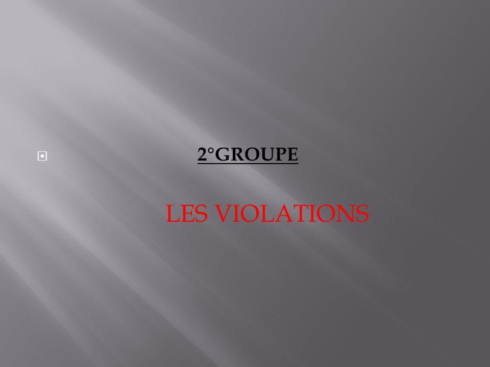 2°GROUPE LES VIOLATIONS