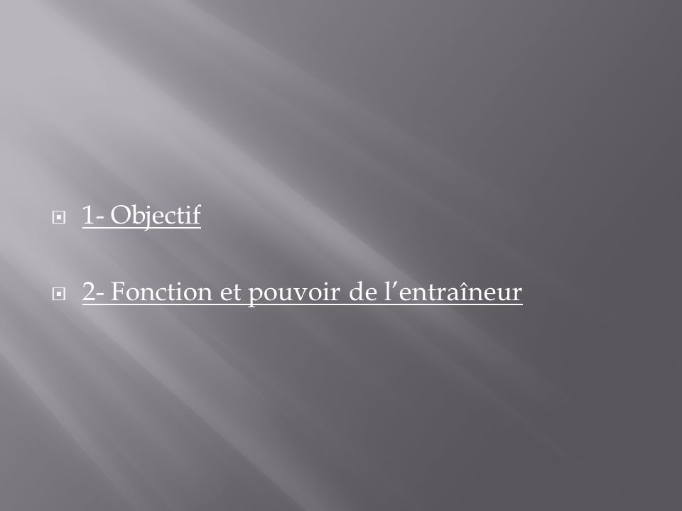 1- Objectif 2- Fonction et pouvoir de lentraîneur