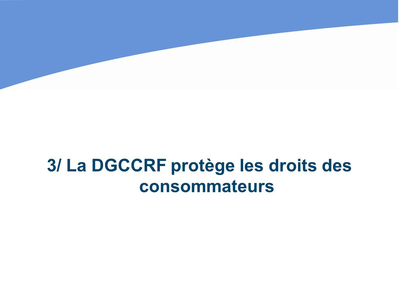 3/ La DGCCRF protège les droits des consommateurs