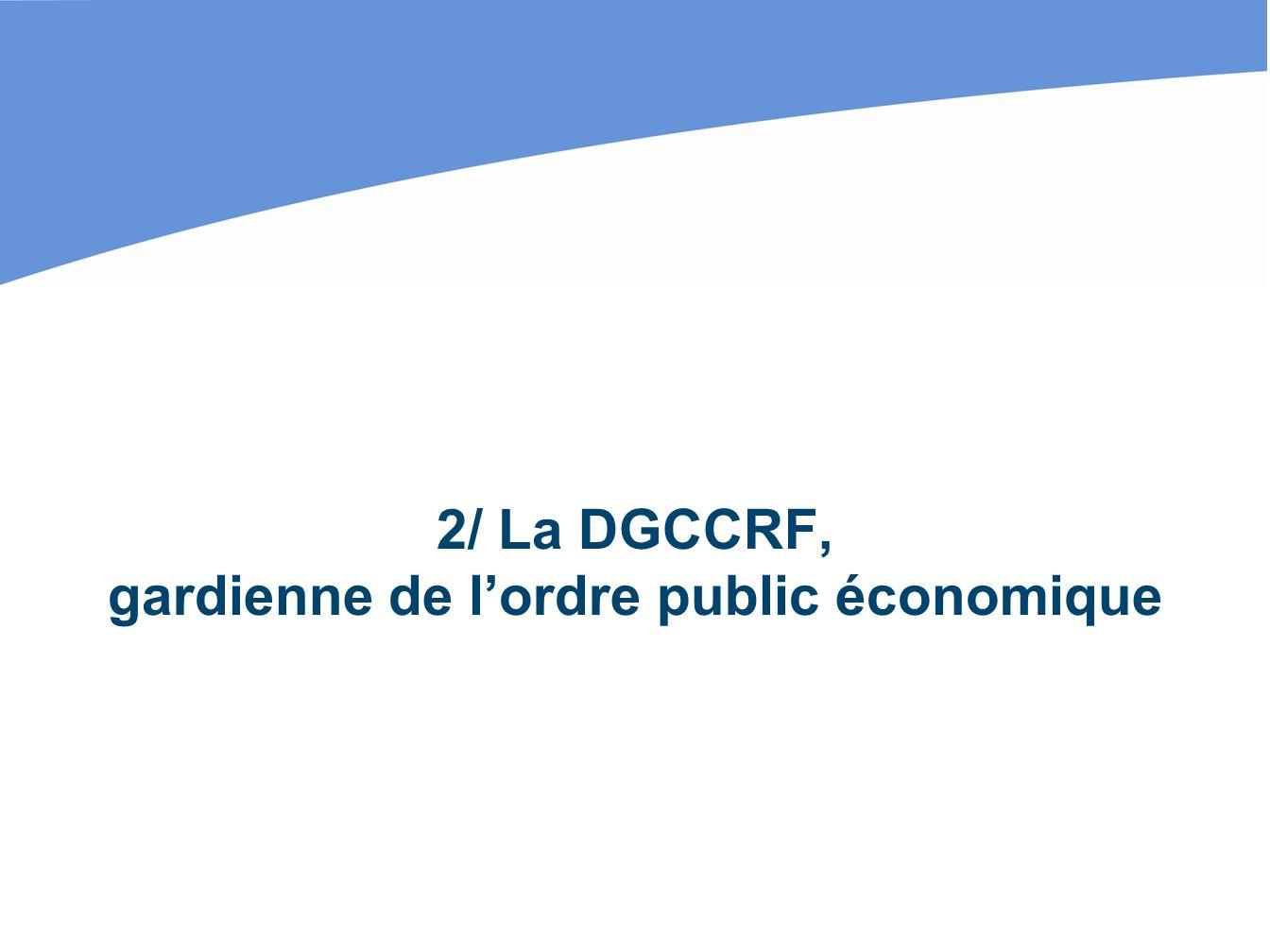 2/ La DGCCRF, gardienne de lordre public économique