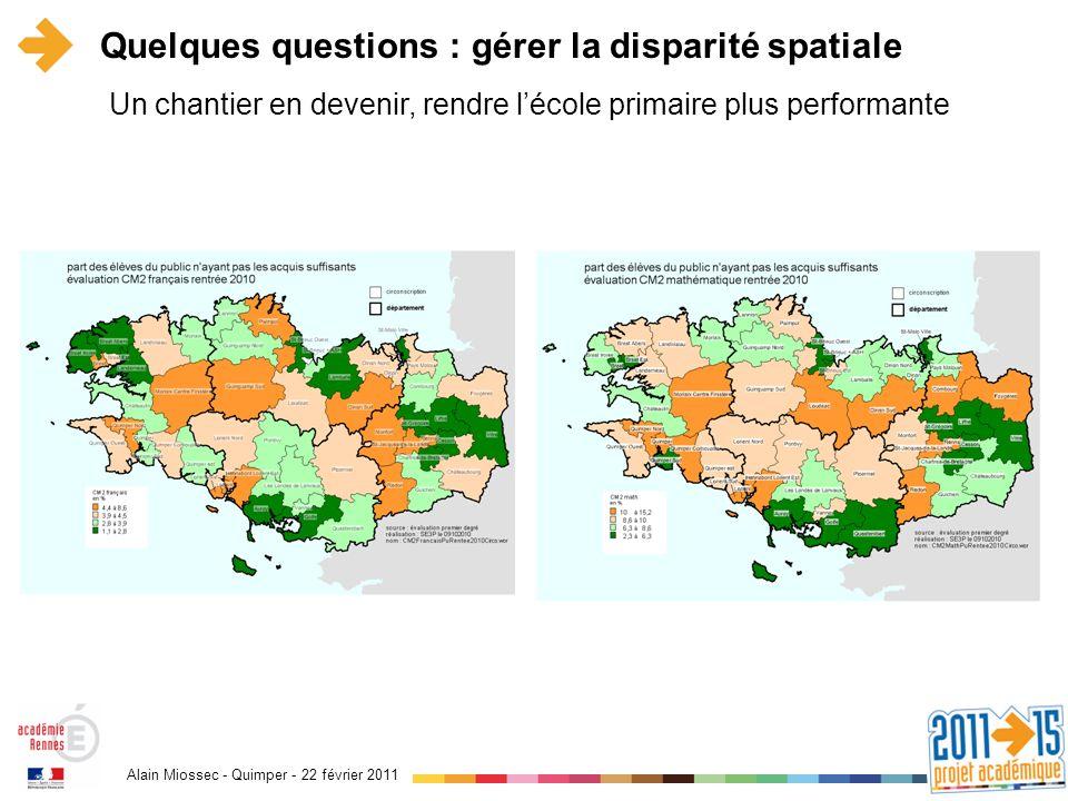 Alain Miossec - Quimper - 22 février 2011 Quelques questions : gérer la disparité spatiale Un chantier en devenir, rendre lécole primaire plus perform