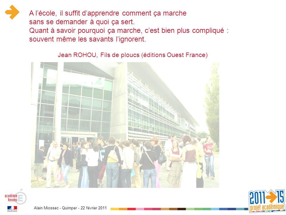 Alain Miossec - Quimper - 22 février 2011 A lécole, il suffit dapprendre comment ça marche sans se demander à quoi ça sert.