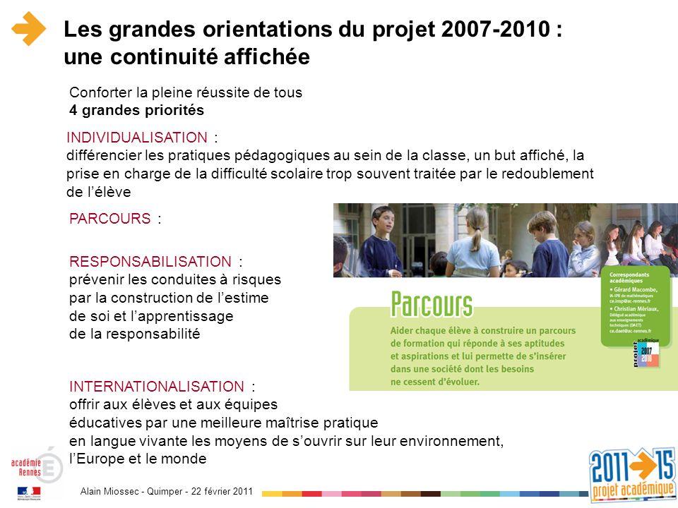Alain Miossec - Quimper - 22 février 2011 Les grandes orientations du projet 2007-2010 : une continuité affichée Conforter la pleine réussite de tous