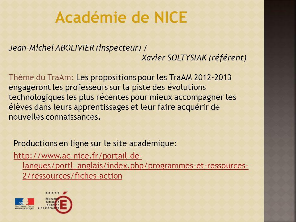 Productions en ligne sur le site académique: http://www.ac-nice.fr/portail-de- langues/portl_anglais/index.php/programmes-et-ressources- 2/ressources/fiches-action Académie de NICE Jean-Michel ABOLIVIER (inspecteur) / Xavier SOLTYSIAK (référent) Thème du TraAm: Les propositions pour les TraAM 2012-2013 engageront les professeurs sur la piste des évolutions technologiques les plus récentes pour mieux accompagner les élèves dans leurs apprentissages et leur faire acquérir de nouvelles connaissances.