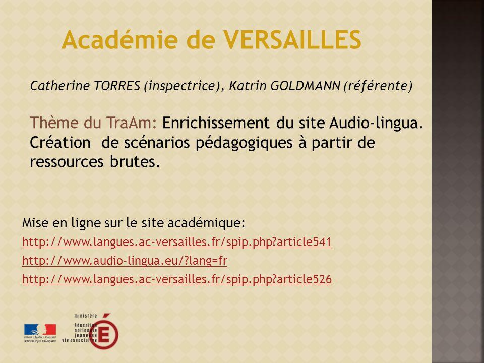 Mise en ligne sur le site académique: http://www.langues.ac-versailles.fr/spip.php?article541 http://www.audio-lingua.eu/?lang=fr http://www.langues.ac-versailles.fr/spip.php?article526 Académie de VERSAILLES Catherine TORRES (inspectrice), Katrin GOLDMANN (référente) Thème du TraAm: Enrichissement du site Audio-lingua.