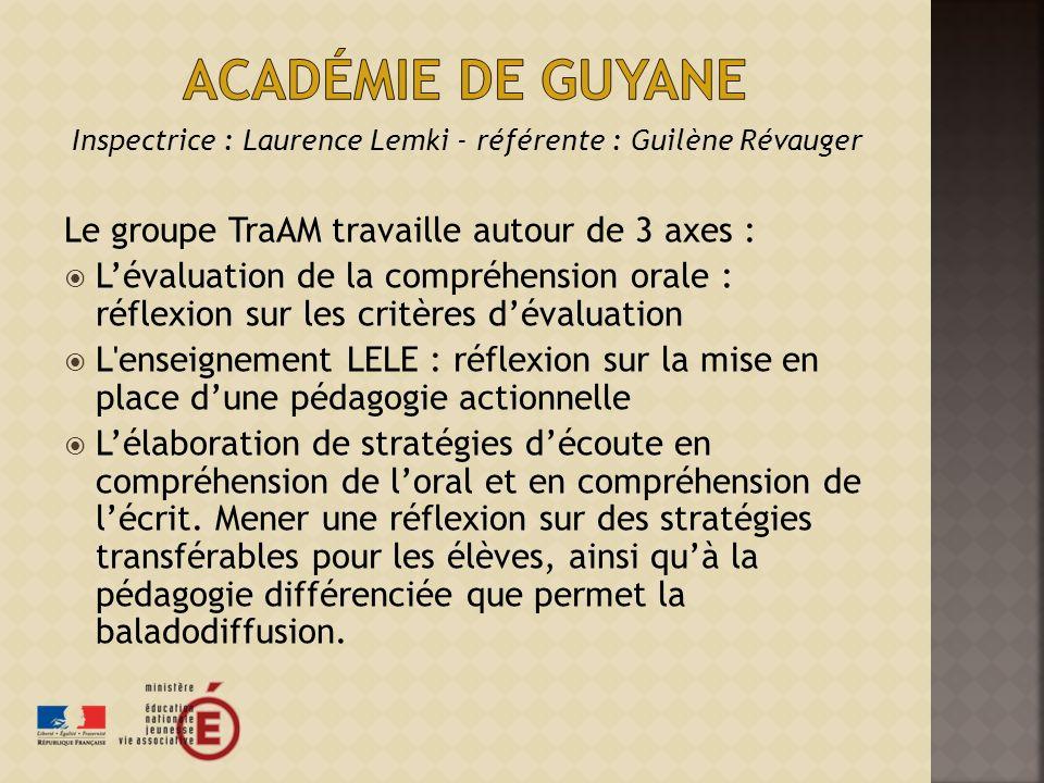 Inspectrice : Laurence Lemki - référente : Guilène Révauger Le groupe TraAM travaille autour de 3 axes : Lévaluation de la compréhension orale : réfle
