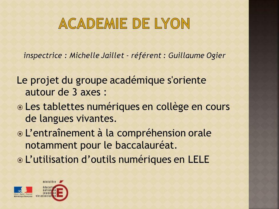 inspectrice : Michelle Jaillet - référent : Guillaume Ogier Le projet du groupe académique s'oriente autour de 3 axes : Les tablettes numériques en co