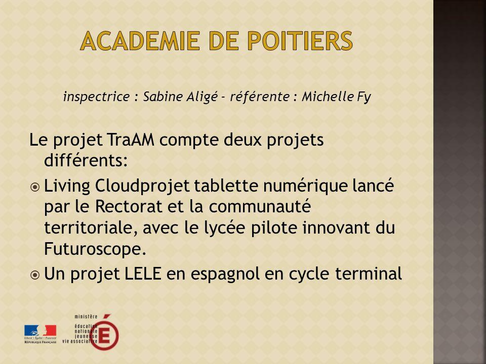 inspectrice : Sabine Aligé - référente : Michelle Fy Le projet TraAM compte deux projets différents: Living Cloudprojet tablette numérique lancé par le Rectorat et la communauté territoriale, avec le lycée pilote innovant du Futuroscope.