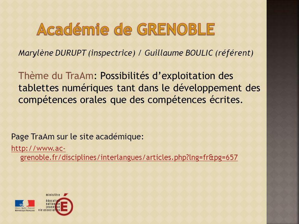 Page TraAm sur le site académique: http://www.ac- grenoble.fr/disciplines/interlangues/articles.php?lng=fr&pg=657 Marylène DURUPT (inspectrice) / Guillaume BOULIC (référent) Thème du TraAm: Possibilités dexploitation des tablettes numériques tant dans le développement des compétences orales que des compétences écrites.