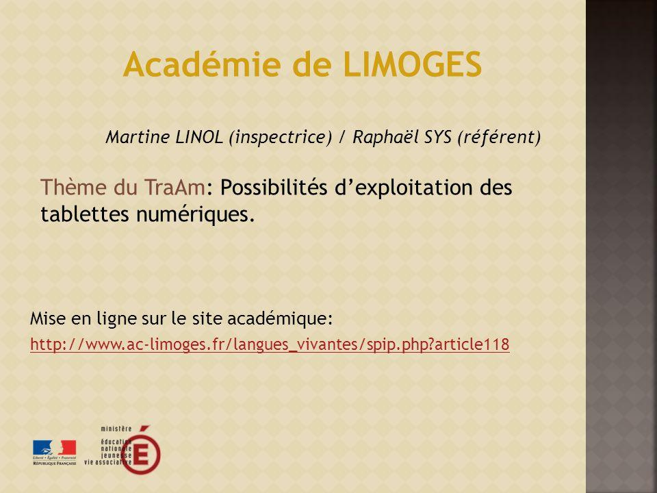Mise en ligne sur le site académique: http://www.ac-limoges.fr/langues_vivantes/spip.php?article118 Académie de LIMOGES Martine LINOL (inspectrice) / Raphaël SYS (référent) Thème du TraAm: Possibilités dexploitation des tablettes numériques.