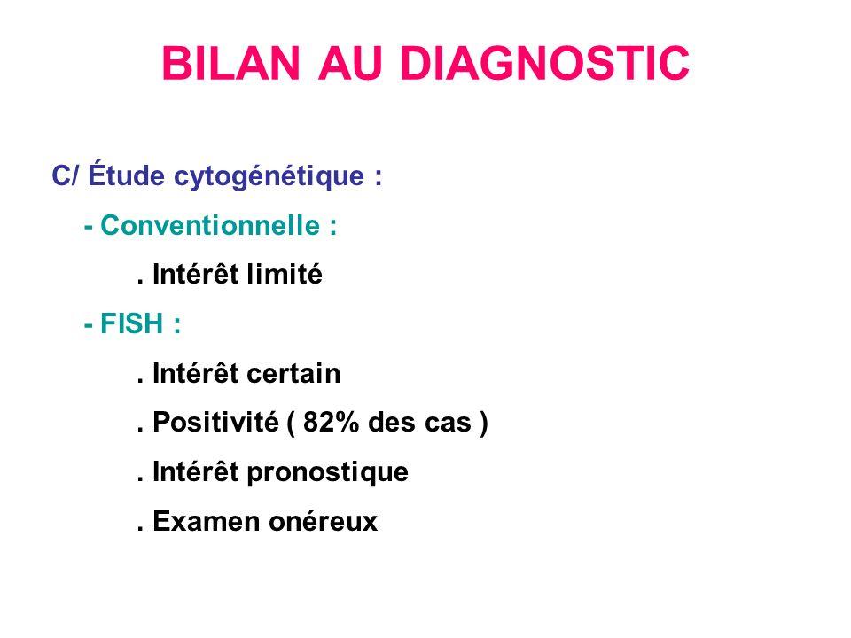 BILAN AU DIAGNOSTIC C/ Étude cytogénétique : - Conventionnelle :.