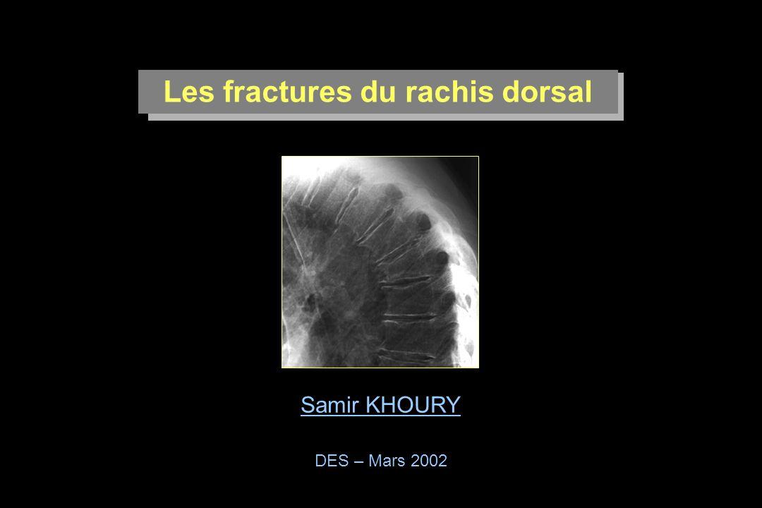 Les fractures du rachis dorsal Samir KHOURY DES – Mars 2002