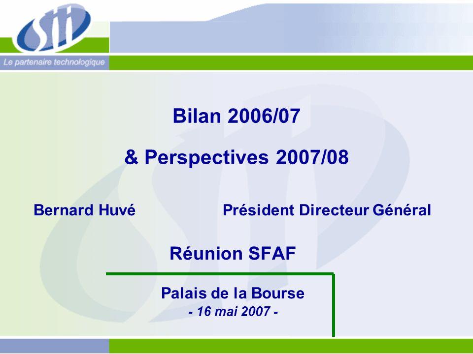 Bilan 2006/07 & Perspectives 2007/08 Bernard Huvé Président Directeur Général Réunion SFAF Palais de la Bourse - 16 mai 2007 -