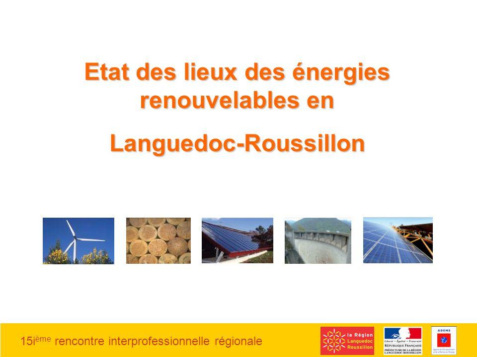 15i ème rencontre interprofessionnelle régionale Etat des lieux des énergies renouvelables en Languedoc-Roussillon