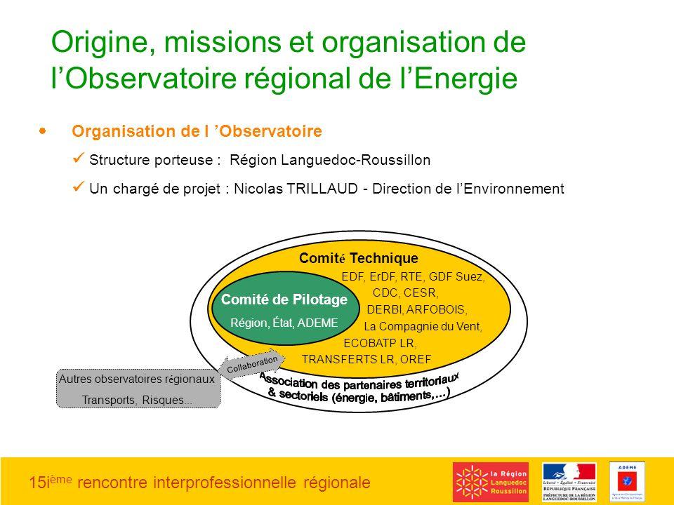 15i ème rencontre interprofessionnelle régionale Organisation de l Observatoire Structure porteuse : Région Languedoc-Roussillon Un chargé de projet :