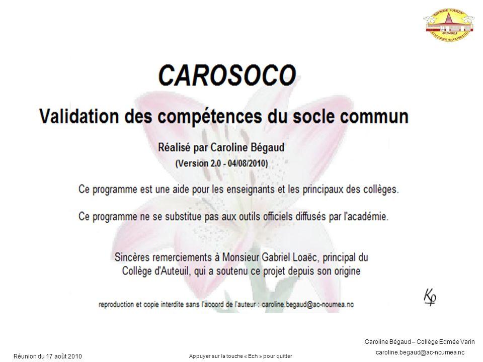 Caroline Bégaud – Collège Edmée Varin caroline.begaud@ac-noumea.nc Réunion du 17 août 2010 Appuyer sur la touche « Ech » pour quitter