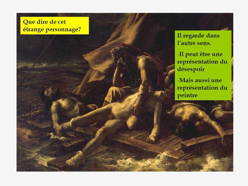 Géricault a représenté dans cette toile une série de sentiments… lesquels? Mais!!! Les voiles sont tendues à lopposé vers une vague (bien plus proche
