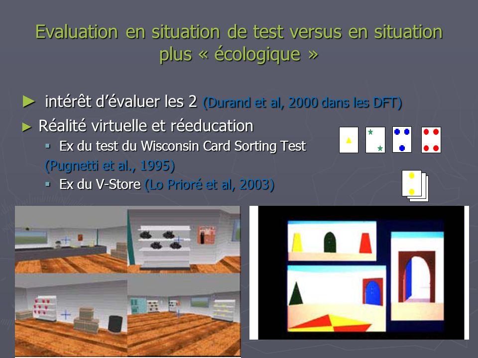 Evaluation en situation de test versus en situation plus « écologique » intérêt dévaluer les 2 (Durand et al, 2000 dans les DFT) intérêt dévaluer les