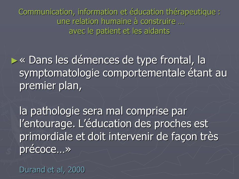 Communication, information et éducation thérapeutique : une relation humaine à construire … avec le patient et les aidants « Dans les démences de type