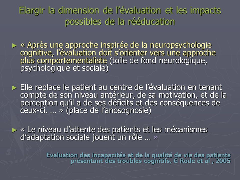 « Après une approche inspirée de la neuropsychologie cognitive, lévaluation doit sorienter vers une approche plus comportementaliste (toile de fond ne