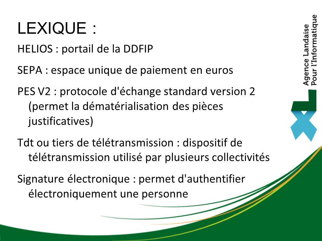 LEXIQUE : HELIOS : portail de la DDFIP SEPA : espace unique de paiement en euros PES V2 : protocole d'échange standard version 2 (permet la dématérial
