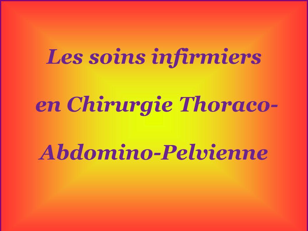 Les soins infirmiers en Chirurgie Thoraco- Abdomino-Pelvienne Les soins infirmiers en Chirurgie Thoraco- Abdomino-Pelvienne