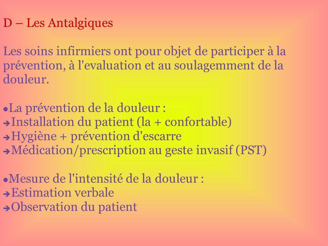 D – Les Antalgiques Les soins infirmiers ont pour objet de participer à la prévention, à l'evaluation et au soulagemment de la douleur. La prévention