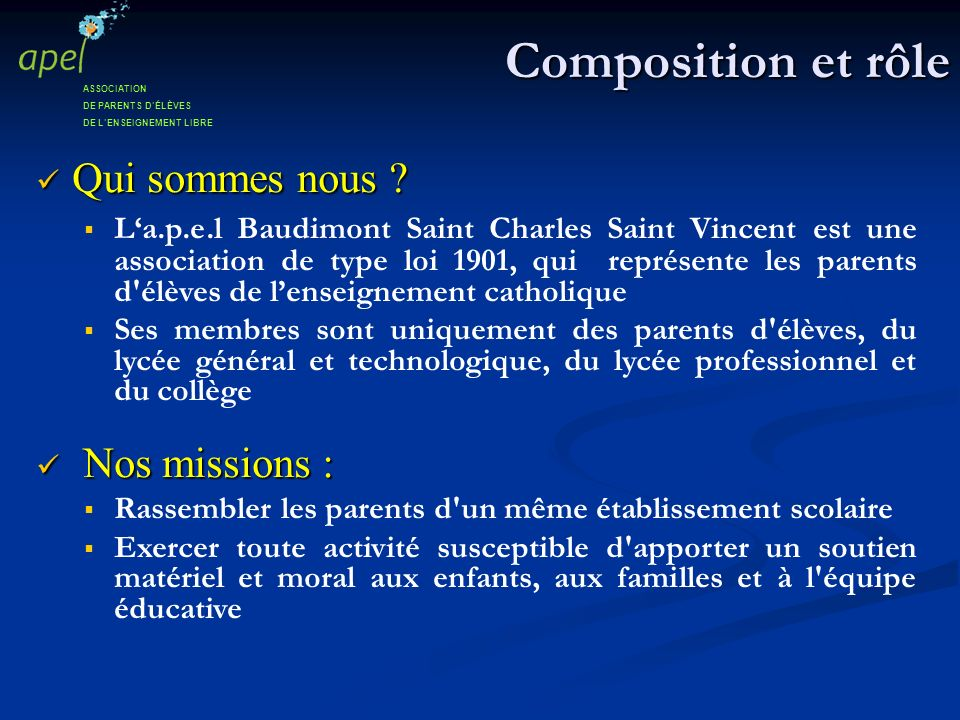 Composition et rôle Qui sommes nous ? Qui sommes nous ? La.p.e.l Baudimont Saint Charles Saint Vincent est une association de type loi 1901, qui repré