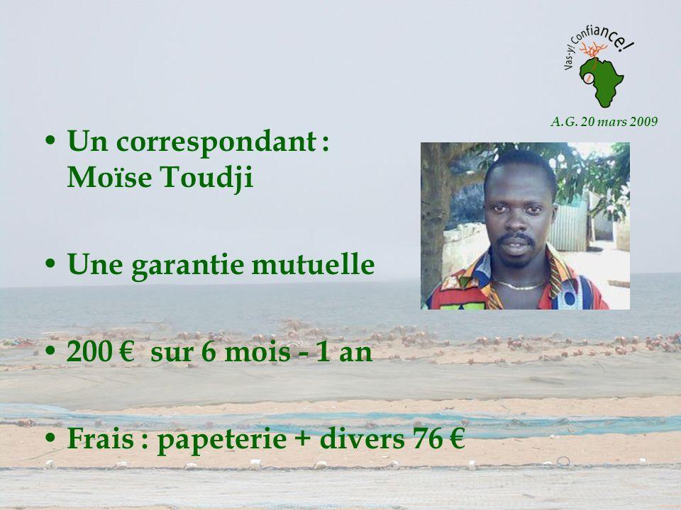 A.G. 20 mars 2009 Un correspondant : Moïse Toudji Une garantie mutuelle 200 sur 6 mois - 1 an Frais : papeterie + divers 76