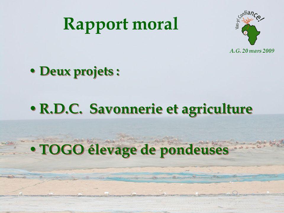A.G. 20 mars 2009 Rapport moral Deux projets : R.D.C. Savonnerie et agriculture TOGO élevage de pondeuses Deux projets : R.D.C. Savonnerie et agricult