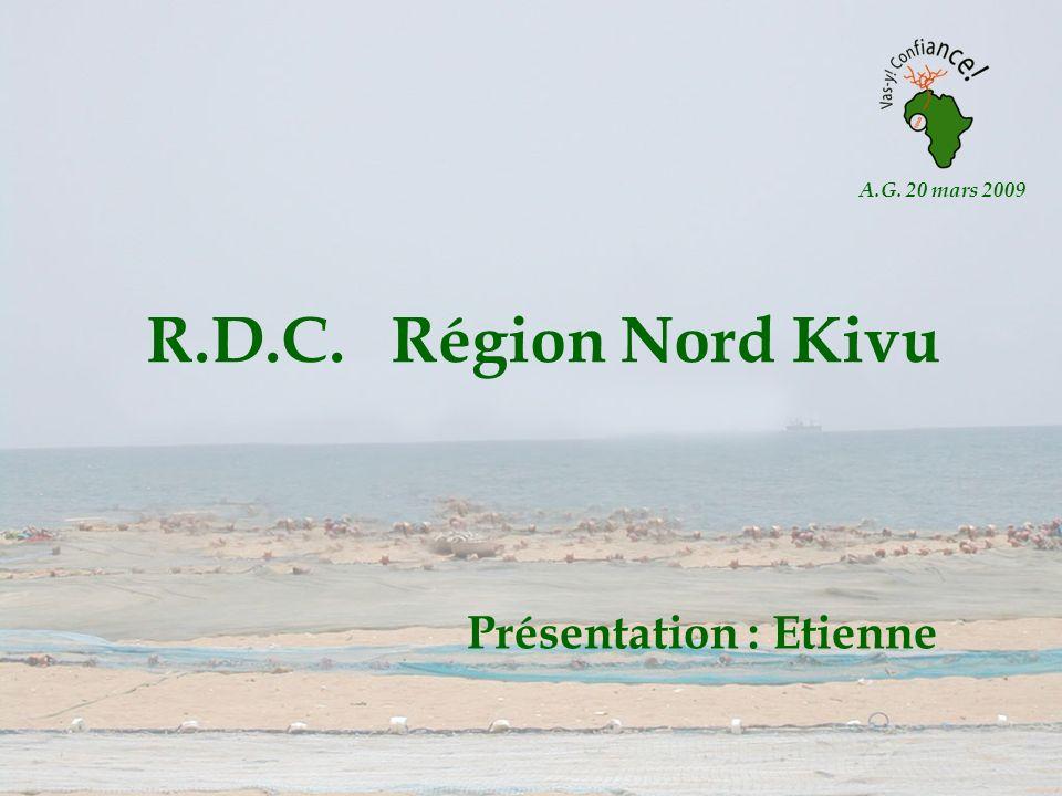 A.G. 20 mars 2009 R.D.C. Région Nord Kivu Présentation : Etienne