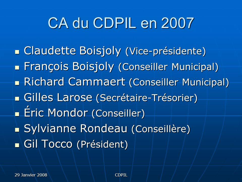 29 Janvier 2008CDPIL CA du CDPIL en 2007 Claudette Boisjoly (Vice-présidente) François Boisjoly (Conseiller Municipal) Richard Cammaert (Conseiller Municipal) Gilles Larose (Secrétaire-Trésorier) Éric Mondor (Conseiller) Sylvianne Rondeau (Conseillère) Gil Tocco (Président)