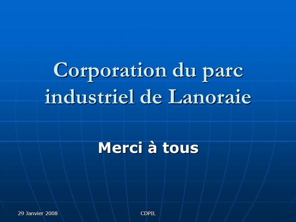 29 Janvier 2008CDPIL Corporation du parc industriel de Lanoraie Merci à tous
