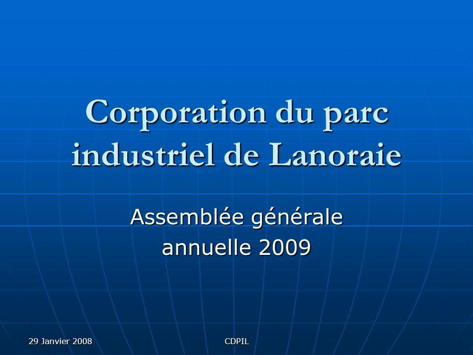 29 Janvier 2008CDPIL Corporation du parc industriel de Lanoraie Assemblée générale annuelle 2009